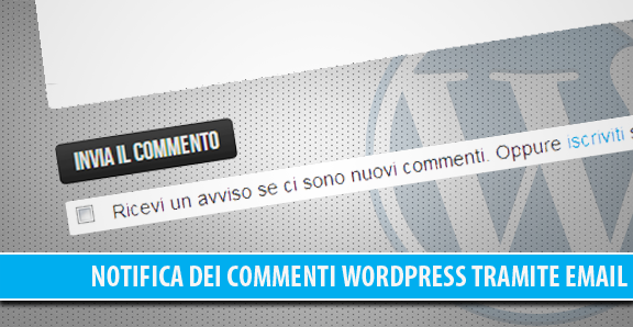 Notifica dei commenti WordPress tramite email: plugin indispensabile!