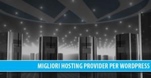 Migliori Hosting Provider per WordPress, inizia col piede giusto!