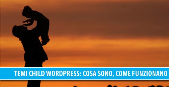 Temi child WordPress: cosa sono, come funzionano e come crearne uno