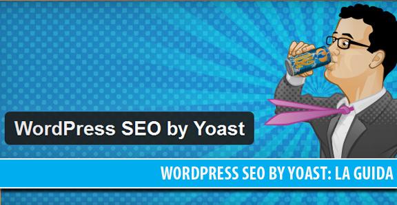 WordPress SEO by Yoast: guida completa per installare e configurare il plugin