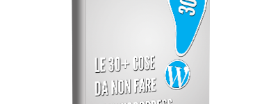 Le 30+ cose da non fare con WordPress