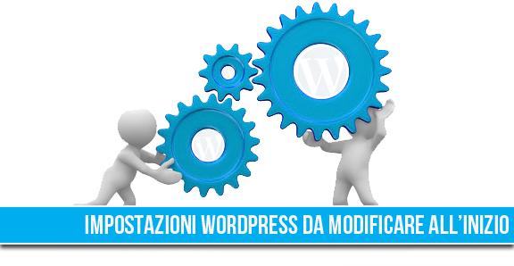 Impostazioni WordPress da modificare subito dopo averlo installato