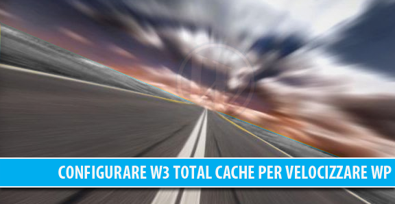 Configurare W3 Total Cache per velocizzare WordPress