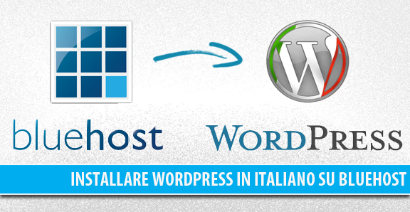 Installare WordPress in italiano su BlueHost, guida passo passo