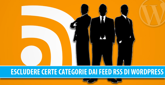 Escludere certe categorie nei Feed RSS di WordPress senza plugin